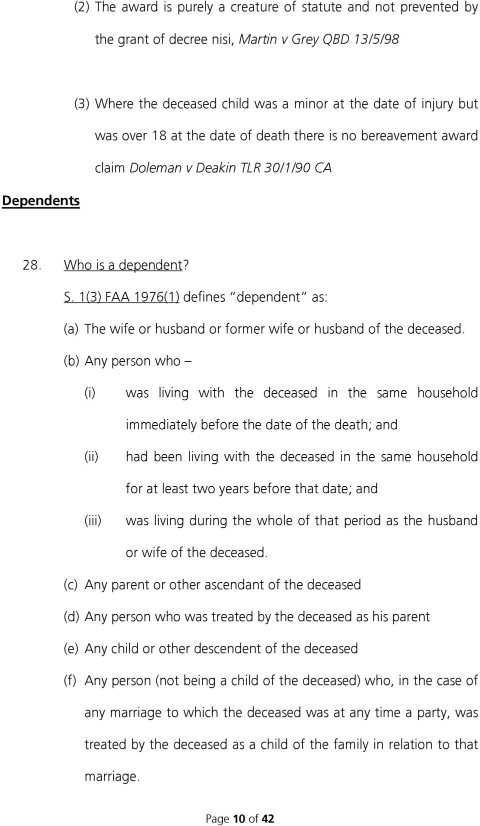 1(3) FAA 1976(1) defines dependent as: (a) The wife or husband or former wife or husband of the deceased.