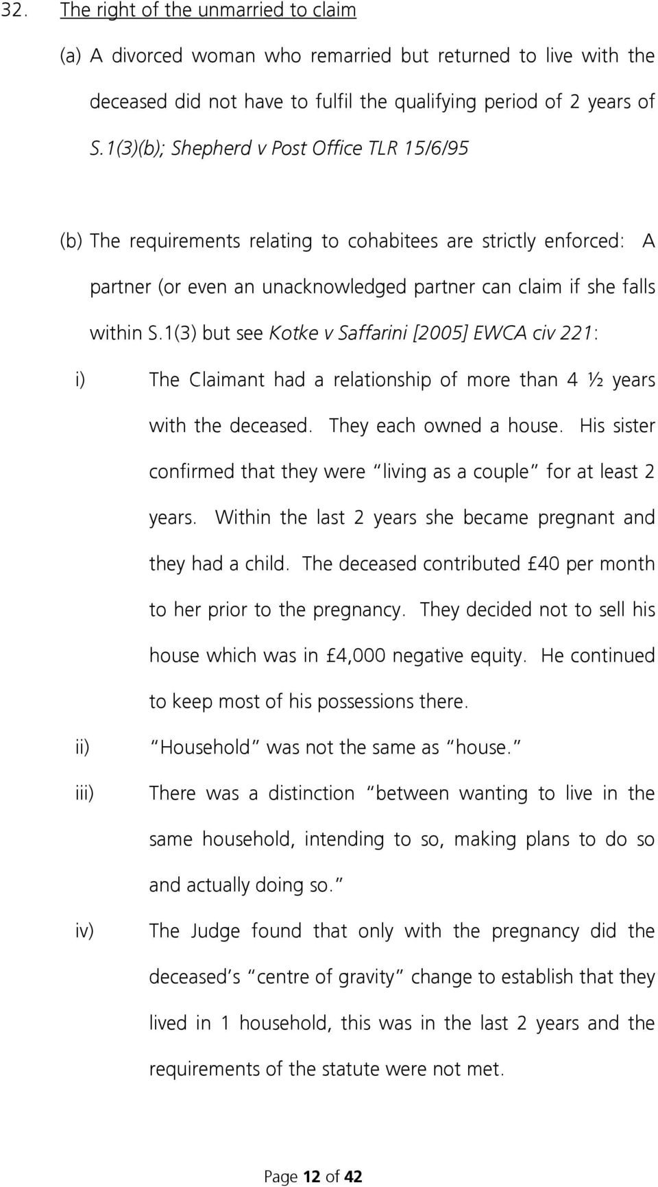 1(3) but see Kotke v Saffarini [2005] EWCA civ 221: i) The Claimant had a relationship of more than 4 ½ years with the deceased. They each owned a house.