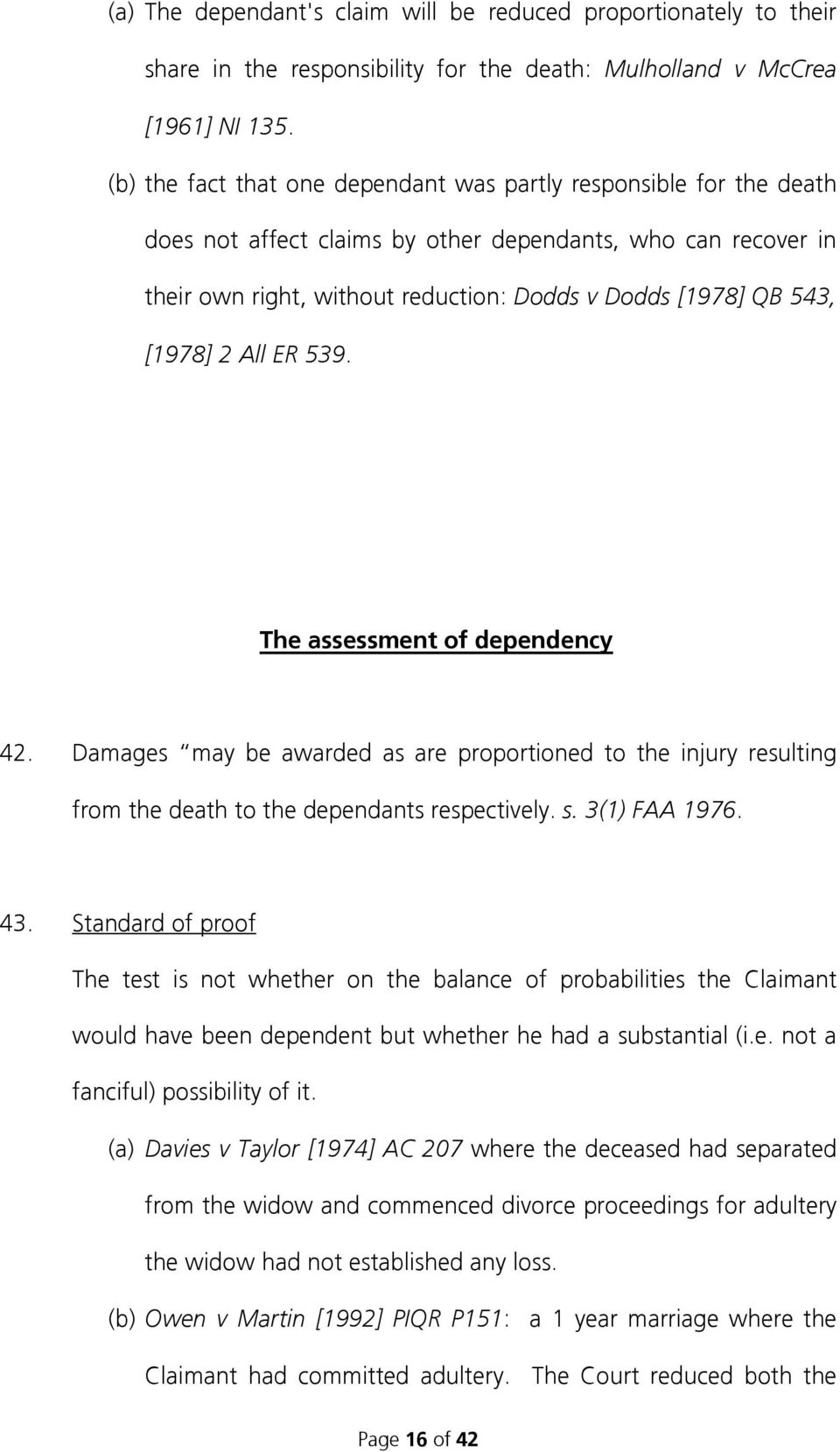 [1978] 2 All ER 539. The assessment of dependency 42. Damages may be awarded as are proportioned to the injury resulting from the death to the dependants respectively. s. 3(1) FAA 1976. 43.