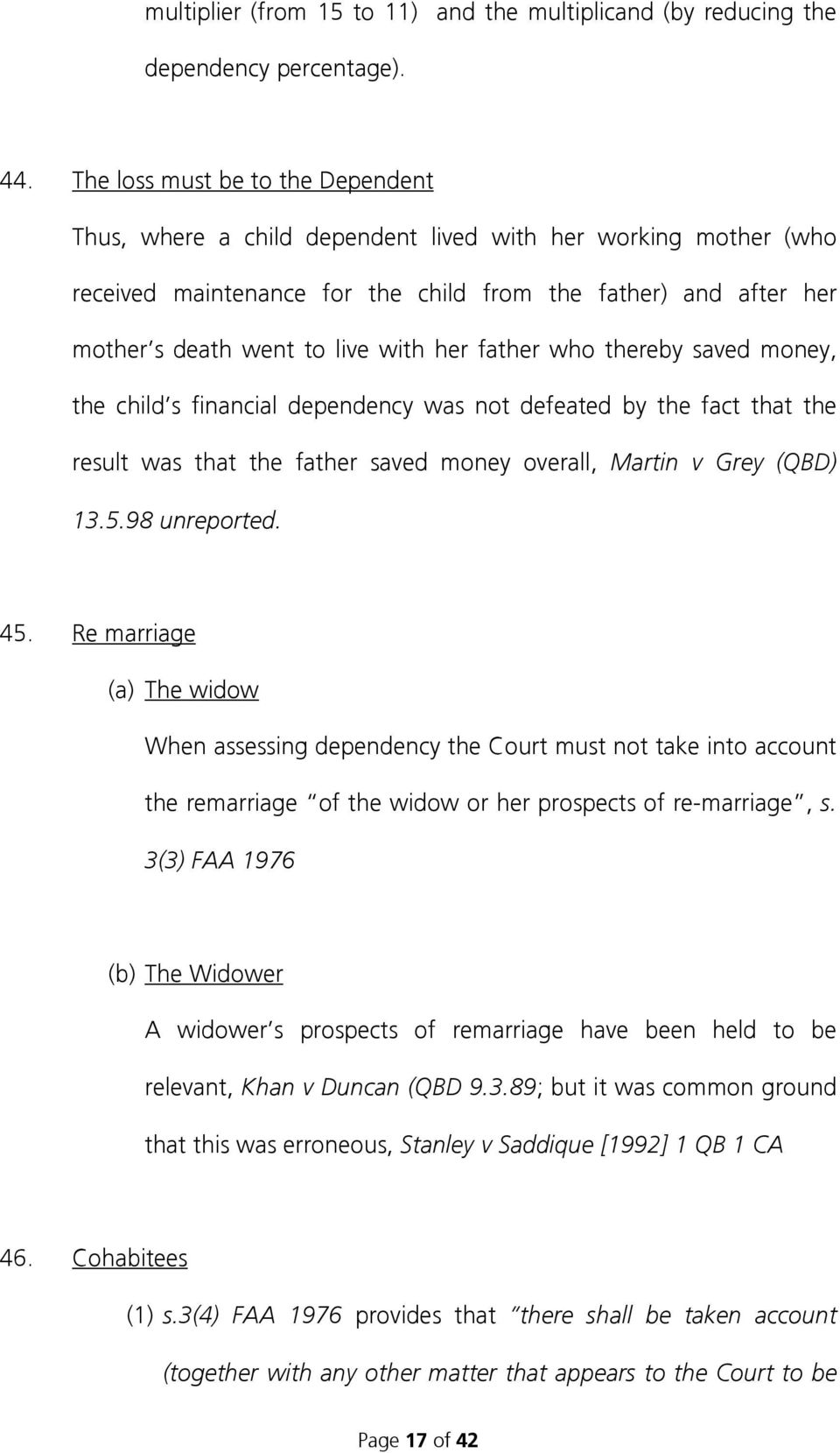 her father who thereby saved money, the child s financial dependency was not defeated by the fact that the result was that the father saved money overall, Martin v Grey (QBD) 13.5.98 unreported. 45.