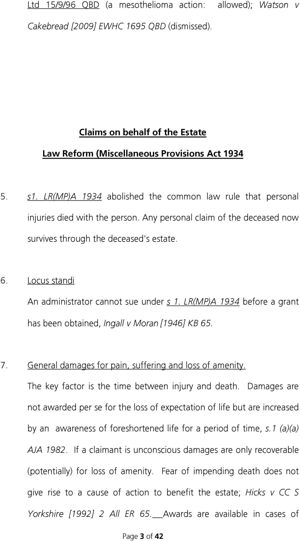 Locus standi An administrator cannot sue under s 1. LR(MP)A 1934 before a grant has been obtained, Ingall v Moran [1946] KB 65. 7. General damages for pain, suffering and loss of amenity.