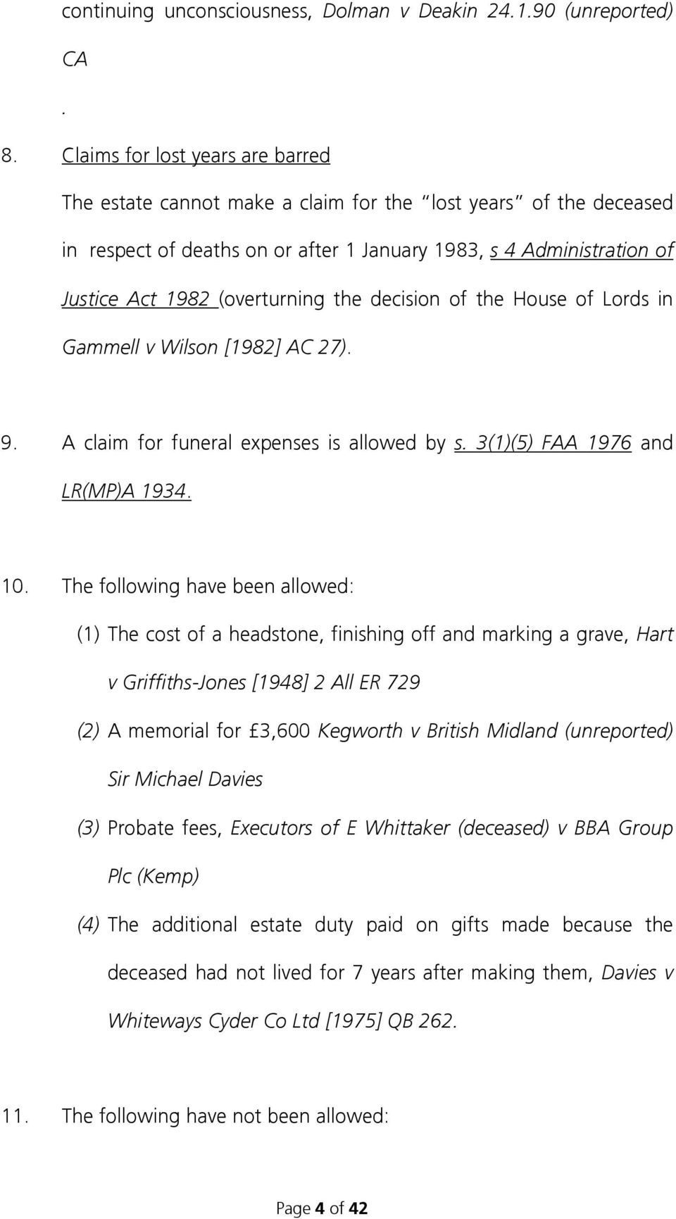 the decision of the House of Lords in Gammell v Wilson [1982] AC 27). 9. A claim for funeral expenses is allowed by s. 3(1)(5) FAA 1976 and LR(MP)A 1934. 10.