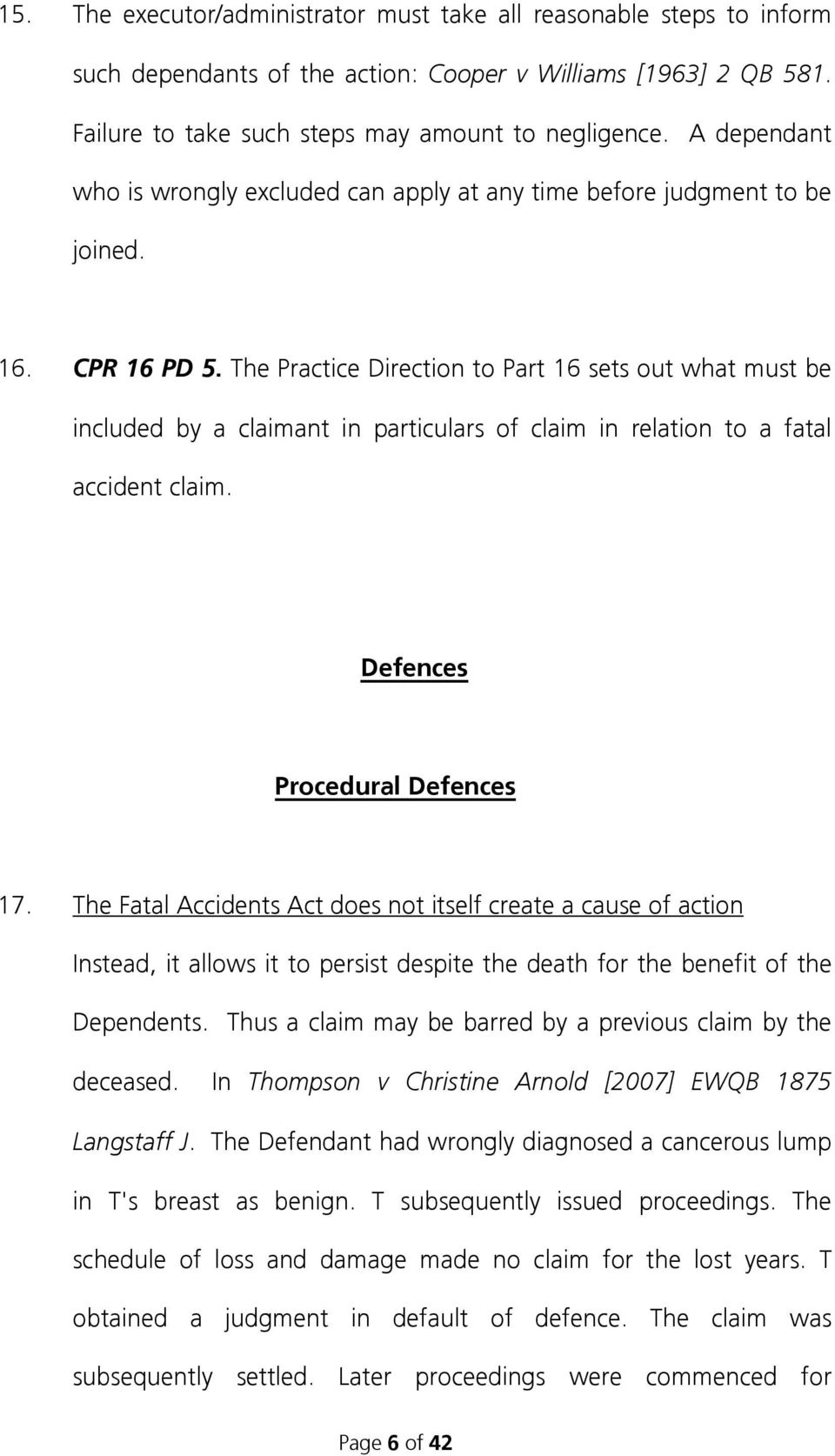The Practice Direction to Part 16 sets out what must be included by a claimant in particulars of claim in relation to a fatal accident claim. Defences Procedural Defences 17.