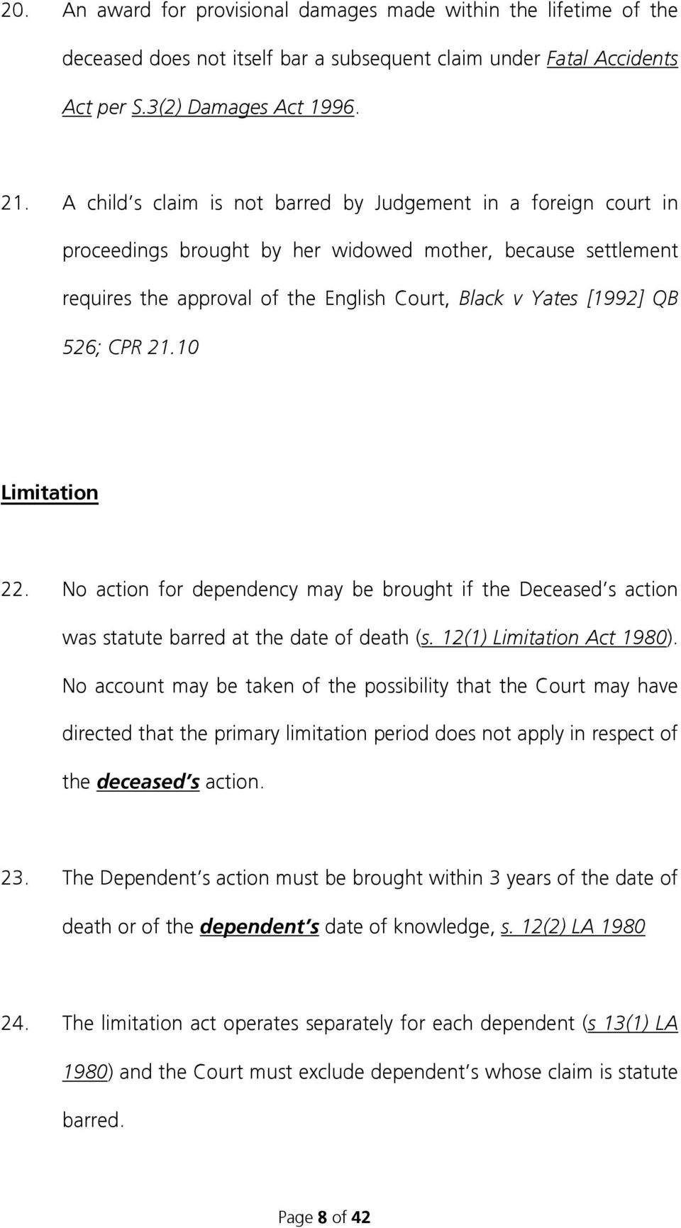 CPR 21.10 Limitation 22. No action for dependency may be brought if the Deceased s action was statute barred at the date of death (s. 12(1) Limitation Act 1980).