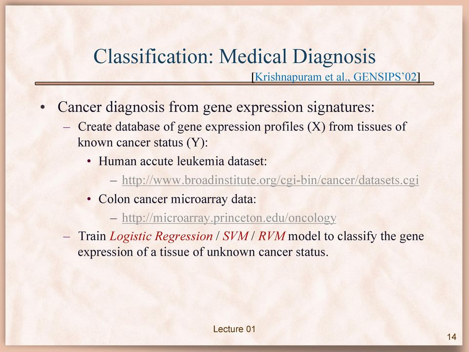 org/cgi-bin/cancer/datasets.cgi Colon cancer microarray data: [Krishnapuram et al., GENSIPS 02] http://microarray.