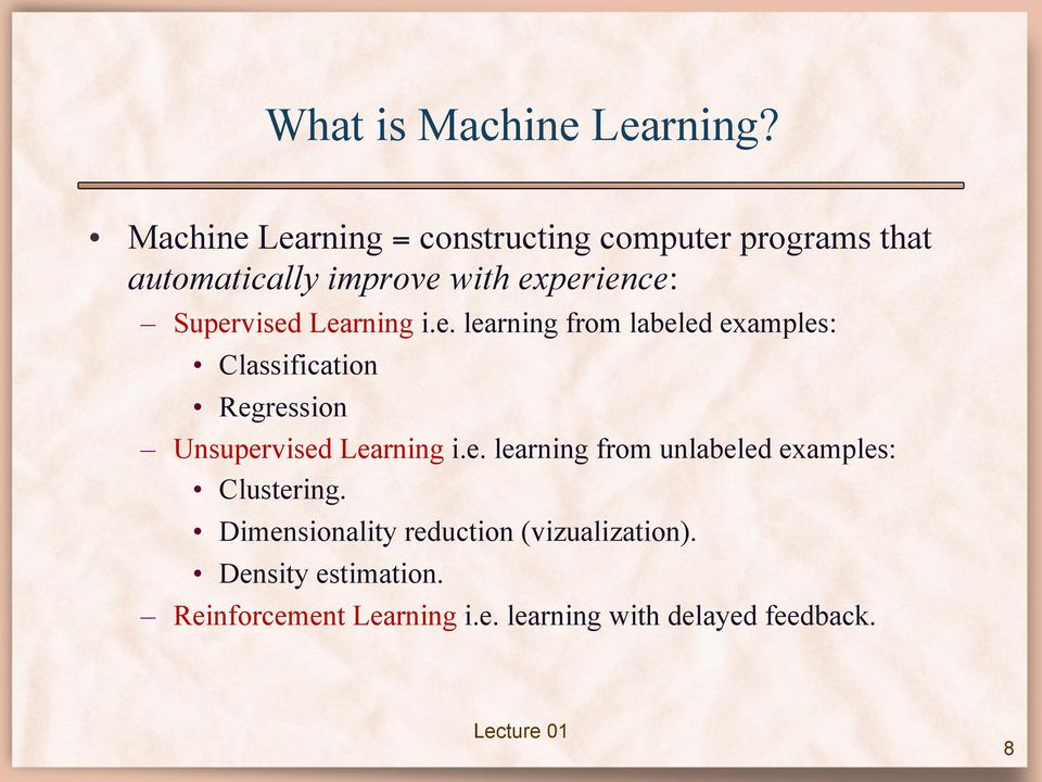 Supervised Learning i.e. learning from labeled examples: Classification Regression Unsupervised Learning i.