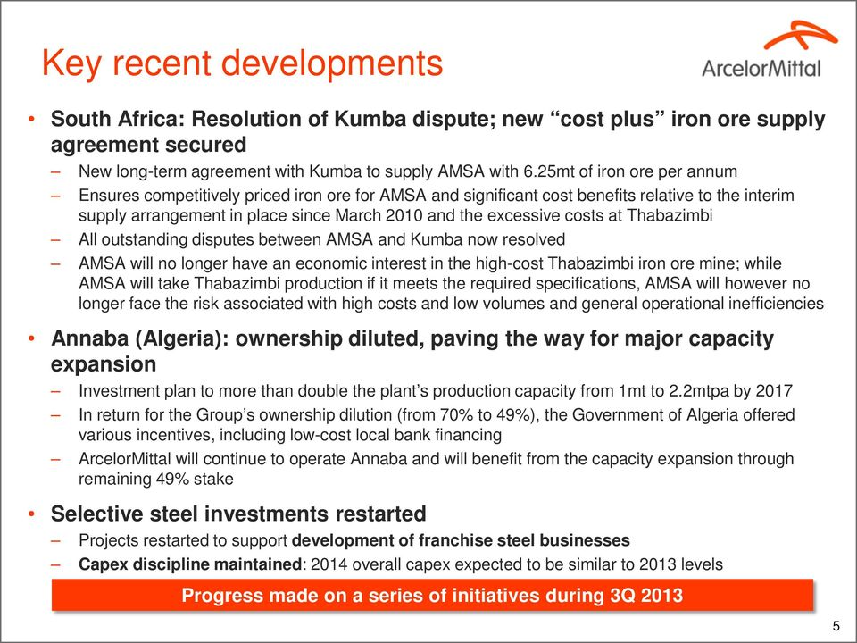 Thabazimbi All outstanding disputes between AMSA and Kumba now resolved AMSA will no longer have an economic interest in the high-cost Thabazimbi iron ore mine; while AMSA will take Thabazimbi