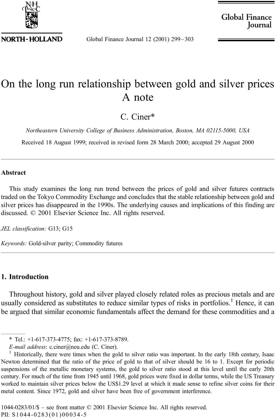 study examines the long run trend between the prices of gold and silver futures contracts traded on the Tokyo Commodity Exchange and concludes that the stable relationship between gold and silver