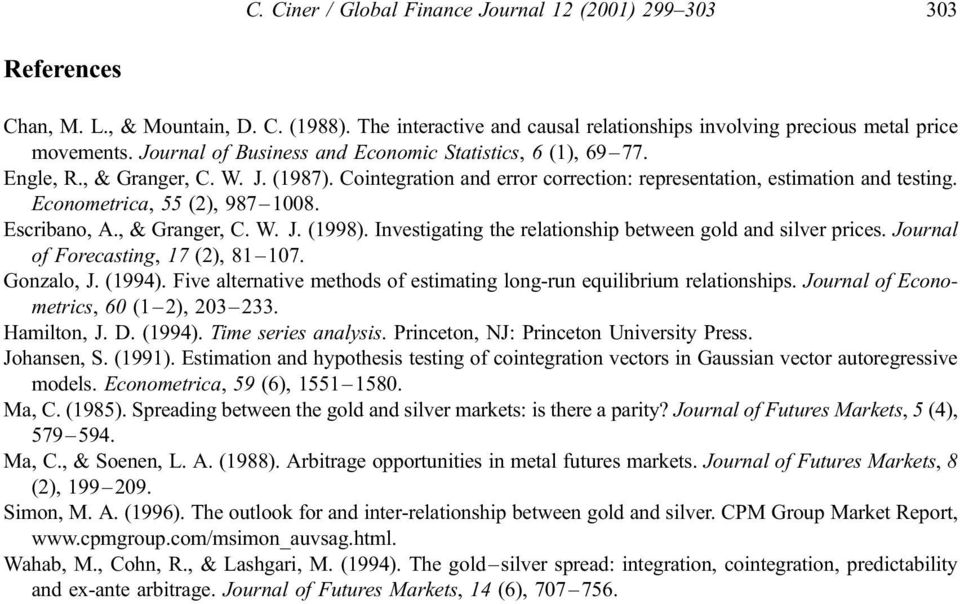 Econometrica, 55 (2), 987 1008. Escribano, A., & Granger, C. W. J. (1998). Investigating the relationship between gold and silver prices. Journal of Forecasting, 17 (2), 81 107. Gonzalo, J. (1994).