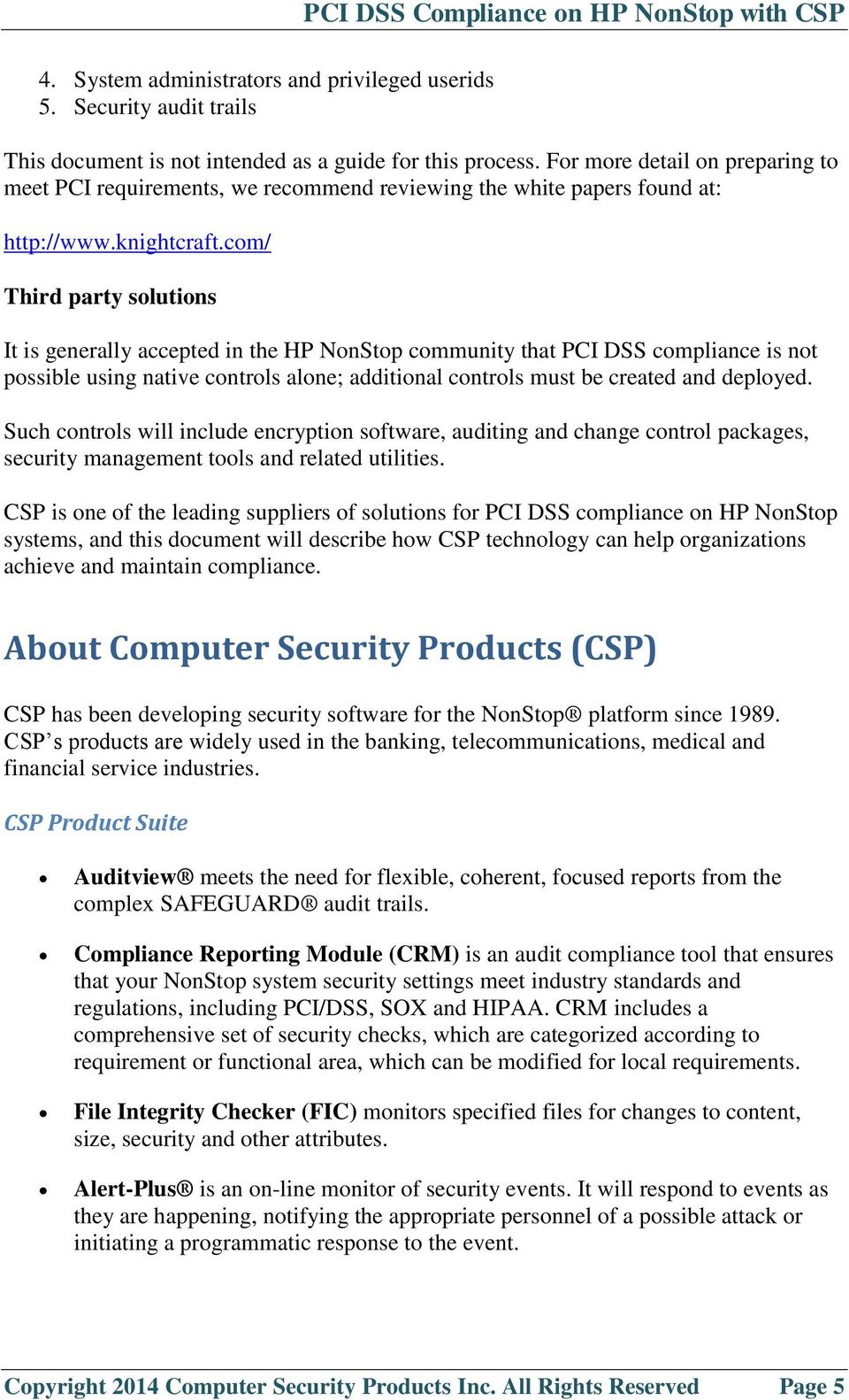 com/ Third party solutions It is generally accepted in the HP NonStop community that PCI DSS compliance is not possible using native controls alone; additional controls must be created and deployed.