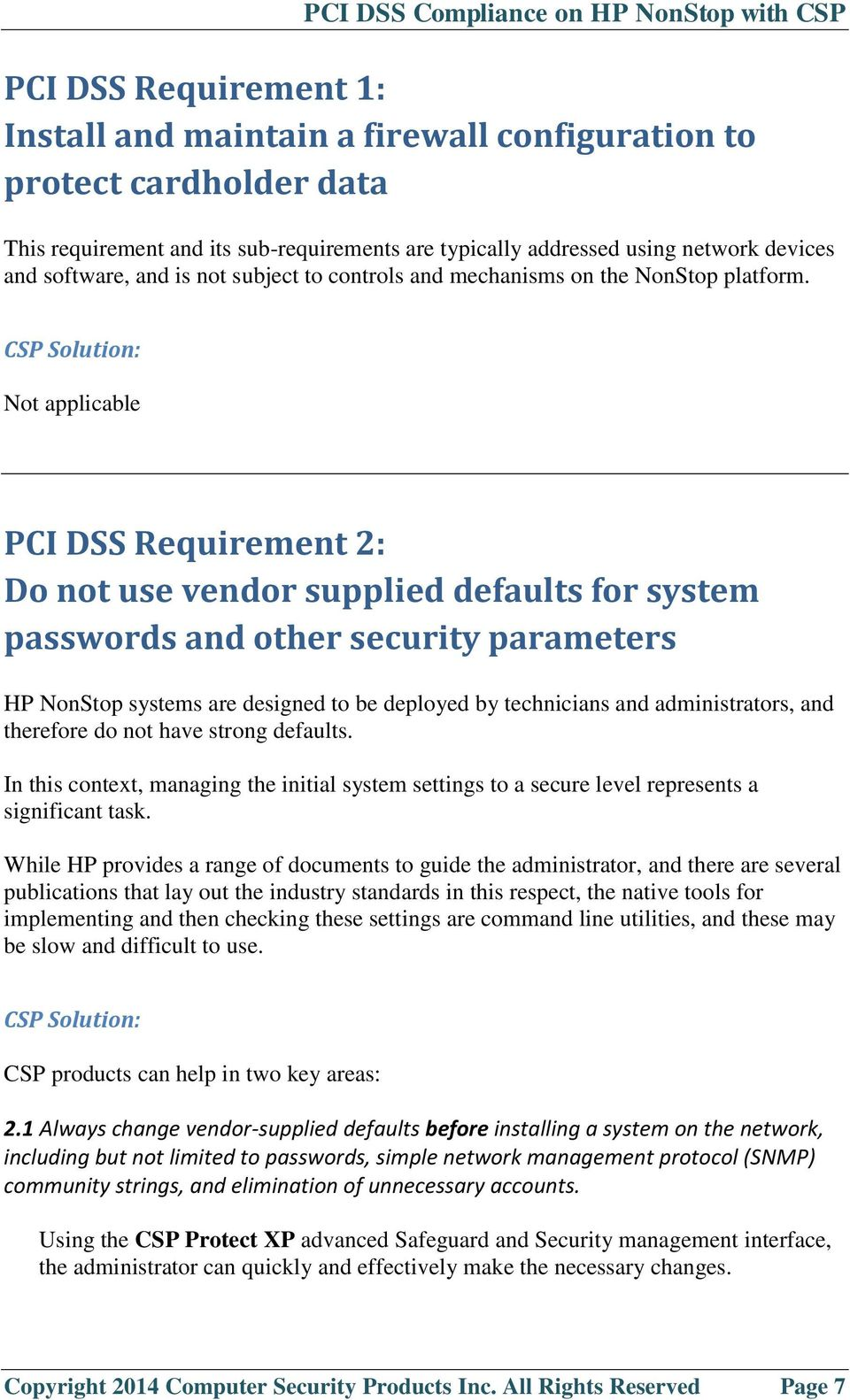 Not applicable PCI DSS Requirement 2: Do not use vendor supplied defaults for system passwords and other security parameters HP NonStop systems are designed to be deployed by technicians and