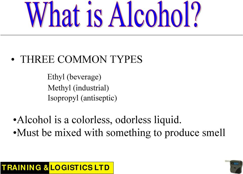 (antiseptic) Alcohol is a colorless,