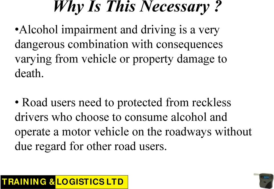 consequences varying from vehicle or property damage to death.