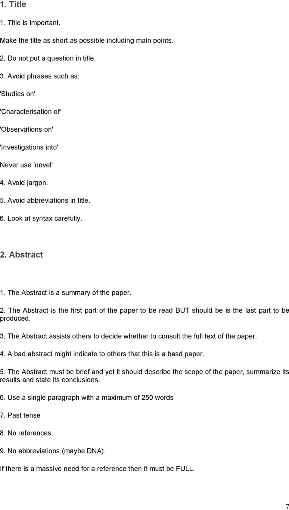 Abstract 1. The Abstract is a summary of the paper. 2. The Abstract is the first part of the paper to be read BUT should be is the last part to be produced. 3.