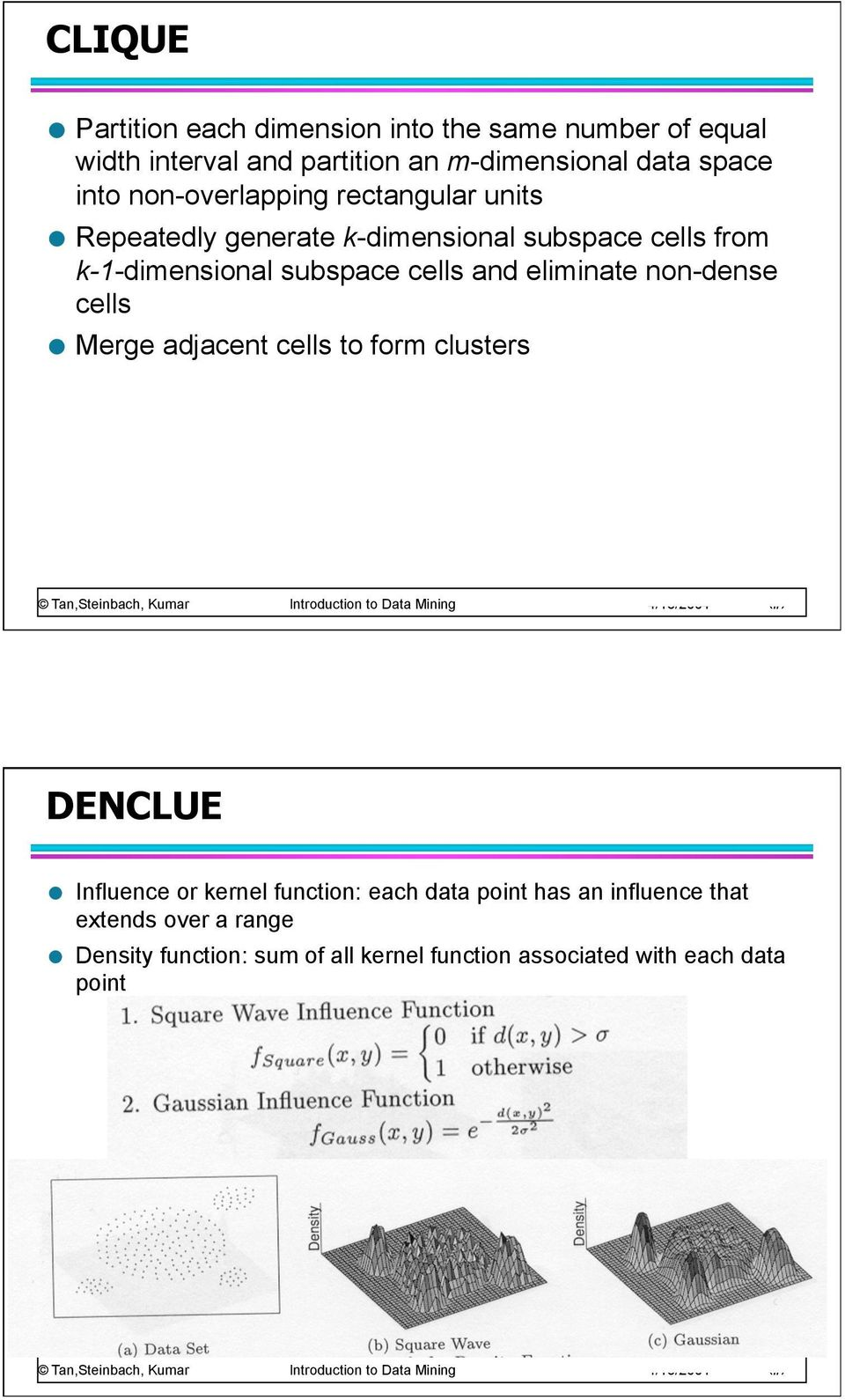 cells and eliminate non-dense cells Merge adjacent cells to form clusters DENCLUE Influence or kernel function: each