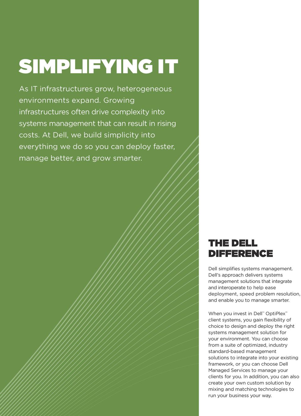 Dell s approach delivers systems management solutions that integrate and interoperate to help ease deployment, speed problem resolution, and enable you to manage smarter.