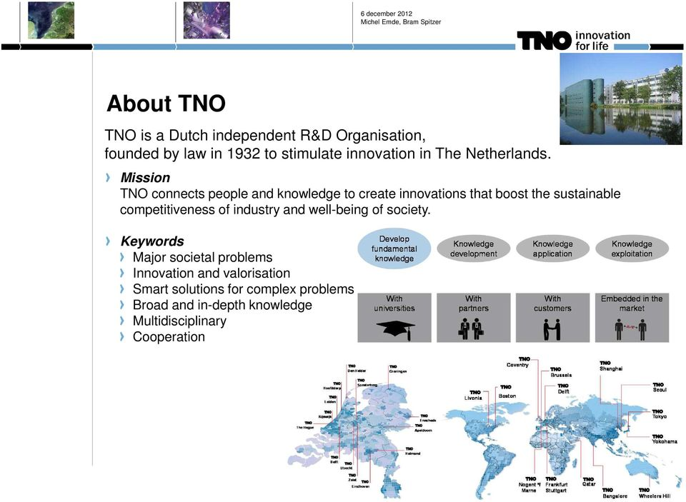 Mission TNO connects people and knowledge to create innovations that boost the sustainable