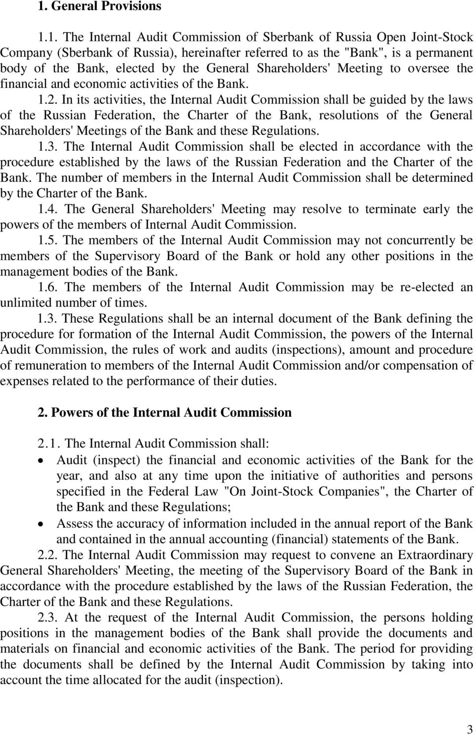 In its activities, the Internal Audit Commission shall be guided by the laws of the Russian Federation, the Charter of the Bank, resolutions of the General Shareholders' Meetings of the Bank and