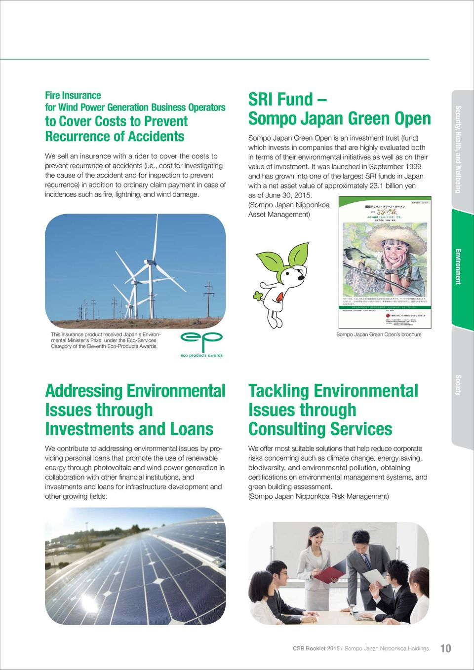 SRI Fund Sompo JapanGreen Open Sompo Japan Green Open is an investment trust (fund) which invests in companies that are highly evaluated both in terms of their environmental initiatives as well as on