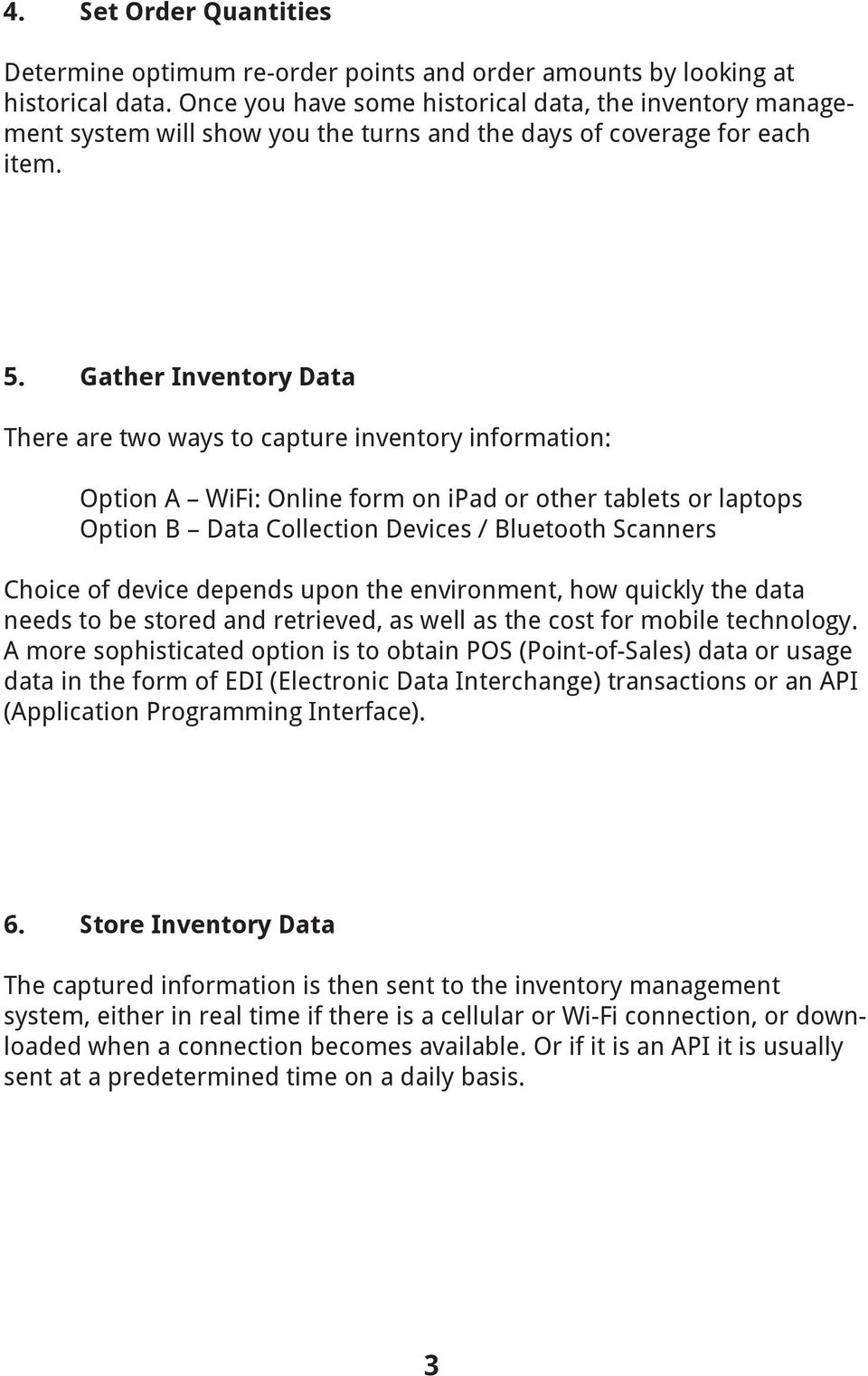 Gather Inventory Data There are two ways to capture inventory information: Option A WiFi: Online form on ipad or other tablets or laptops Option B Data Collection Devices / Bluetooth Scanners Choice