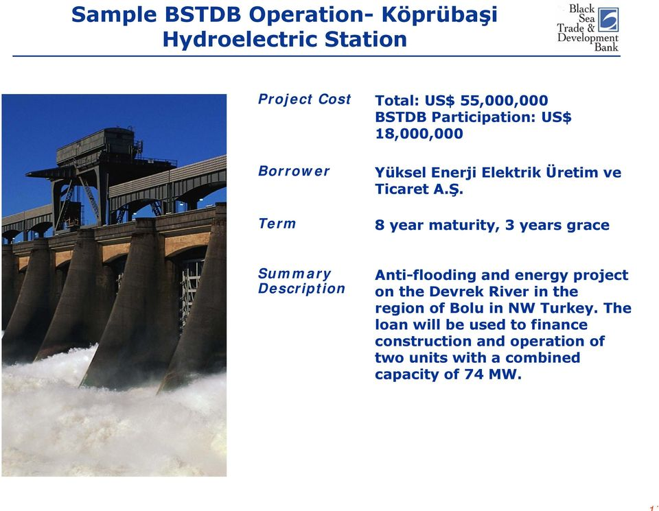 8 year maturity, 3 years grace Summary Description Anti-flooding and energy project on the Devrek River in