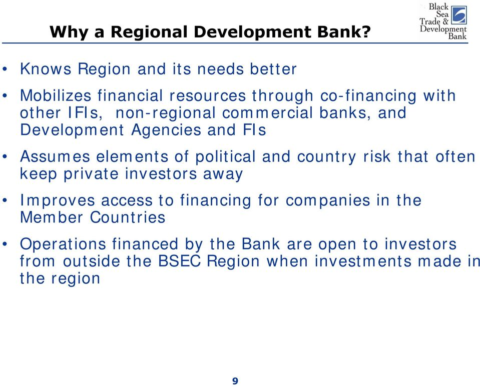 commercial banks, and Development Agencies and FIs Assumes elements of political and country risk that often keep