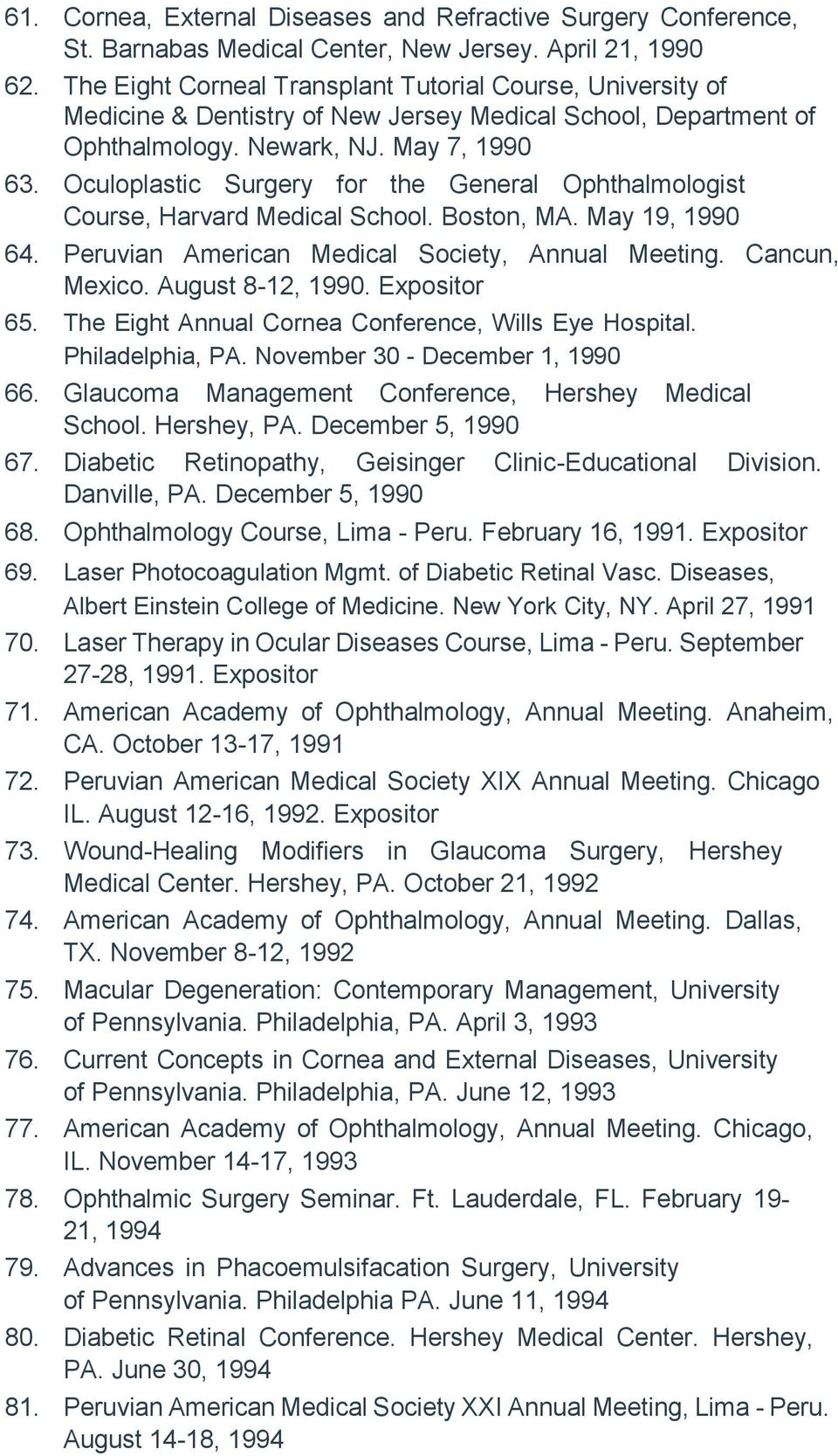 Oculoplastic Surgery for the General Ophthalmologist Course, Harvard Medical School. Boston, MA. May 19, 1990 64. Peruvian American Medical Society, Annual Meeting. Cancun, Mexico. August 8-12, 1990.