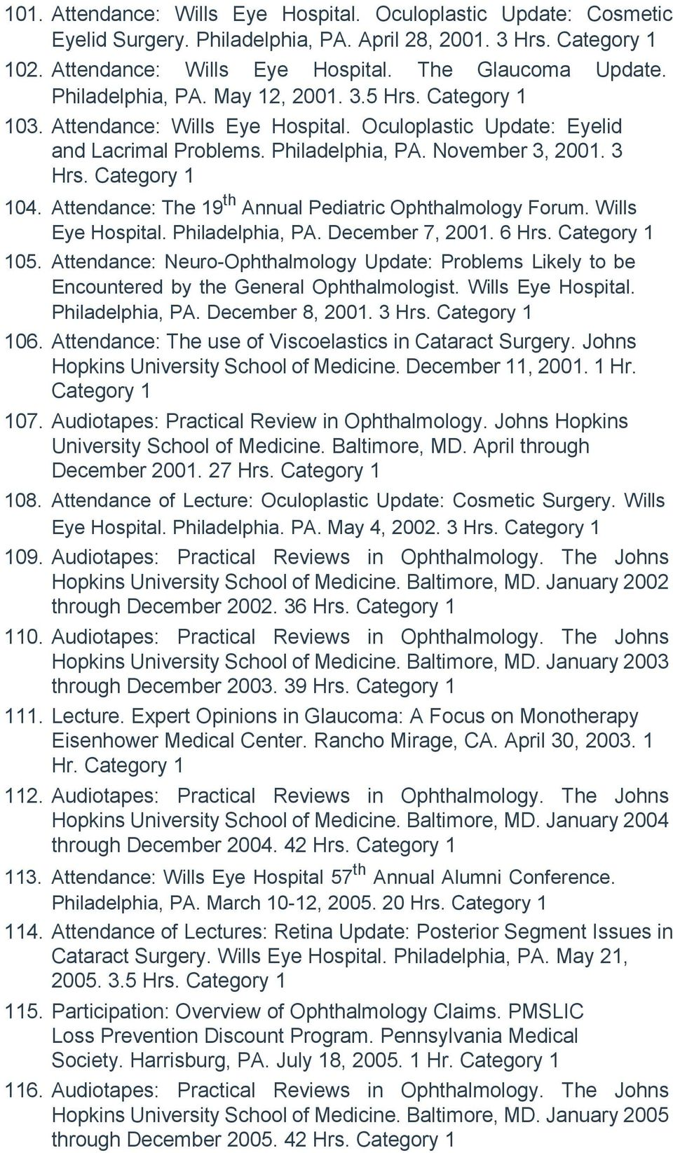 Attendance: The 19 th Annual Pediatric Ophthalmology Forum. Wills Eye Hospital. Philadelphia, PA. December 7, 2001. 6 Hrs. Category 1 105.