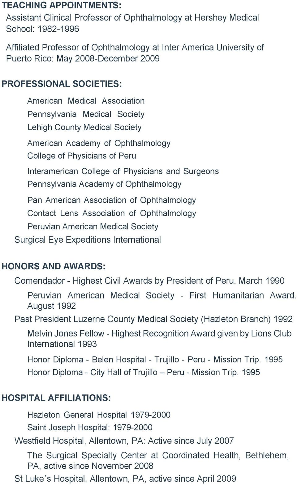 Interamerican College of Physicians and Surgeons Pennsylvania Academy of Ophthalmology Pan American Association of Ophthalmology Contact Lens Association of Ophthalmology Peruvian American Medical