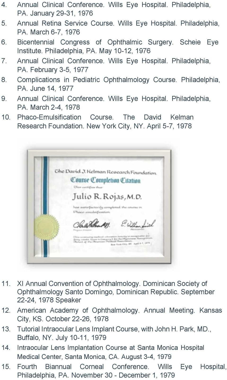 Complications in Pediatric Ophthalmology Course. Philadelphia, PA. June 14, 1977 9. Annual Clinical Conference. Wills Eye Hospital. Philadelphia, PA. March 2-4, 1978 10. Phaco-Emulsification Course.