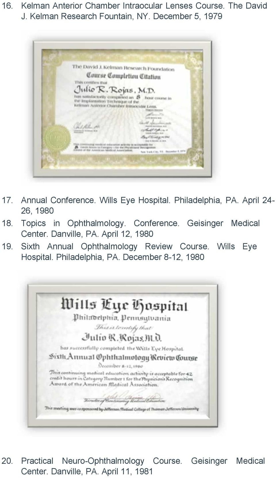 Danville, PA. April 12, 1980 19. Sixth Annual Ophthalmology Review Course. Wills Eye Hospital. Philadelphia, PA.