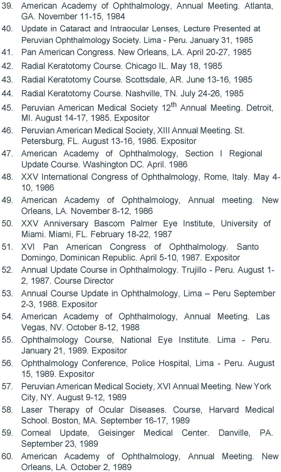 June 13-16, 1985 44. Radial Keratotomy Course. Nashville, TN. July 24-26, 1985 45. Peruvian American Medical Society 12 th Annual Meeting. Detroit, MI. August 14-17, 1985. Expositor 46.