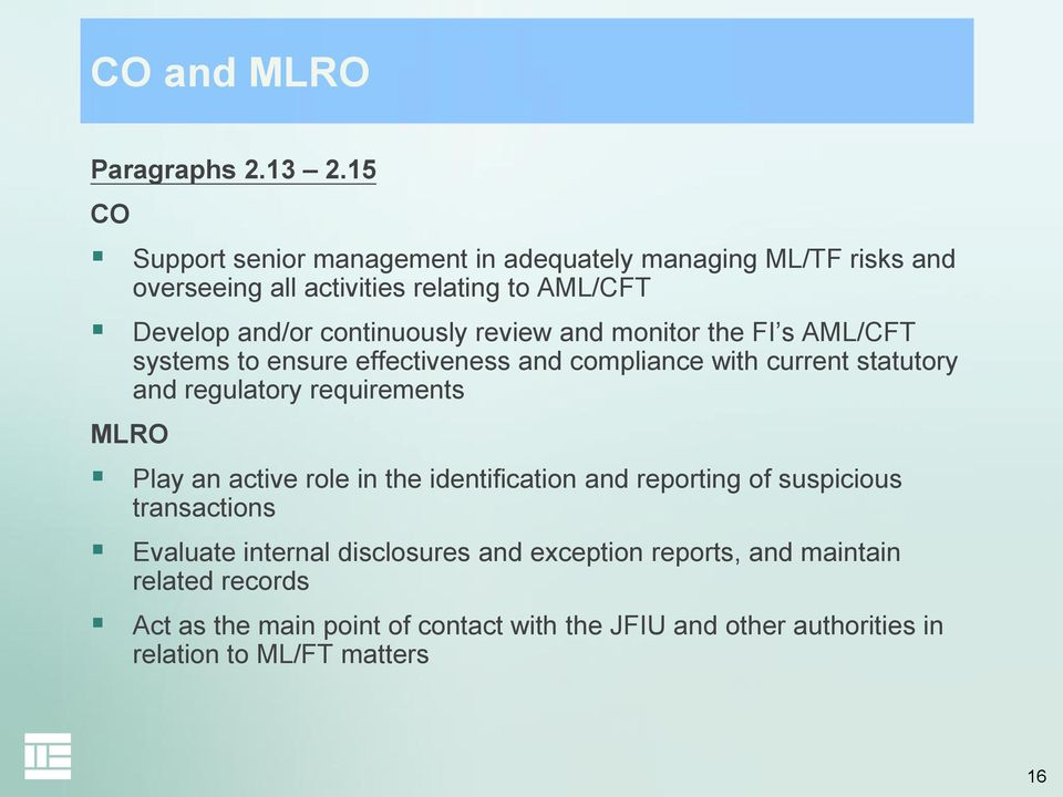 review and monitor the FI s AML/CFT systems to ensure effectiveness and compliance with current statutory and regulatory requirements MLRO Play
