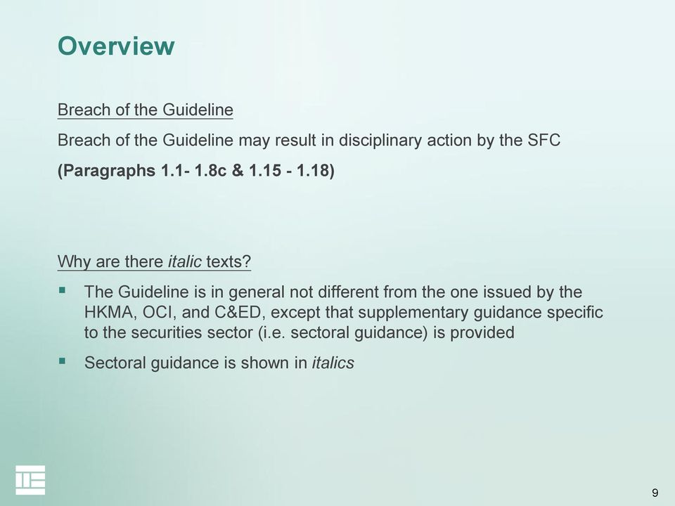 The Guideline is in general not different from the one issued by the HKMA, OCI, and C&ED, except