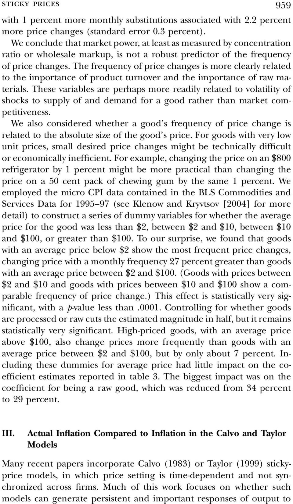 The frequency of price changes is more clearly related to the importance of product turnover and the importance of raw materials.