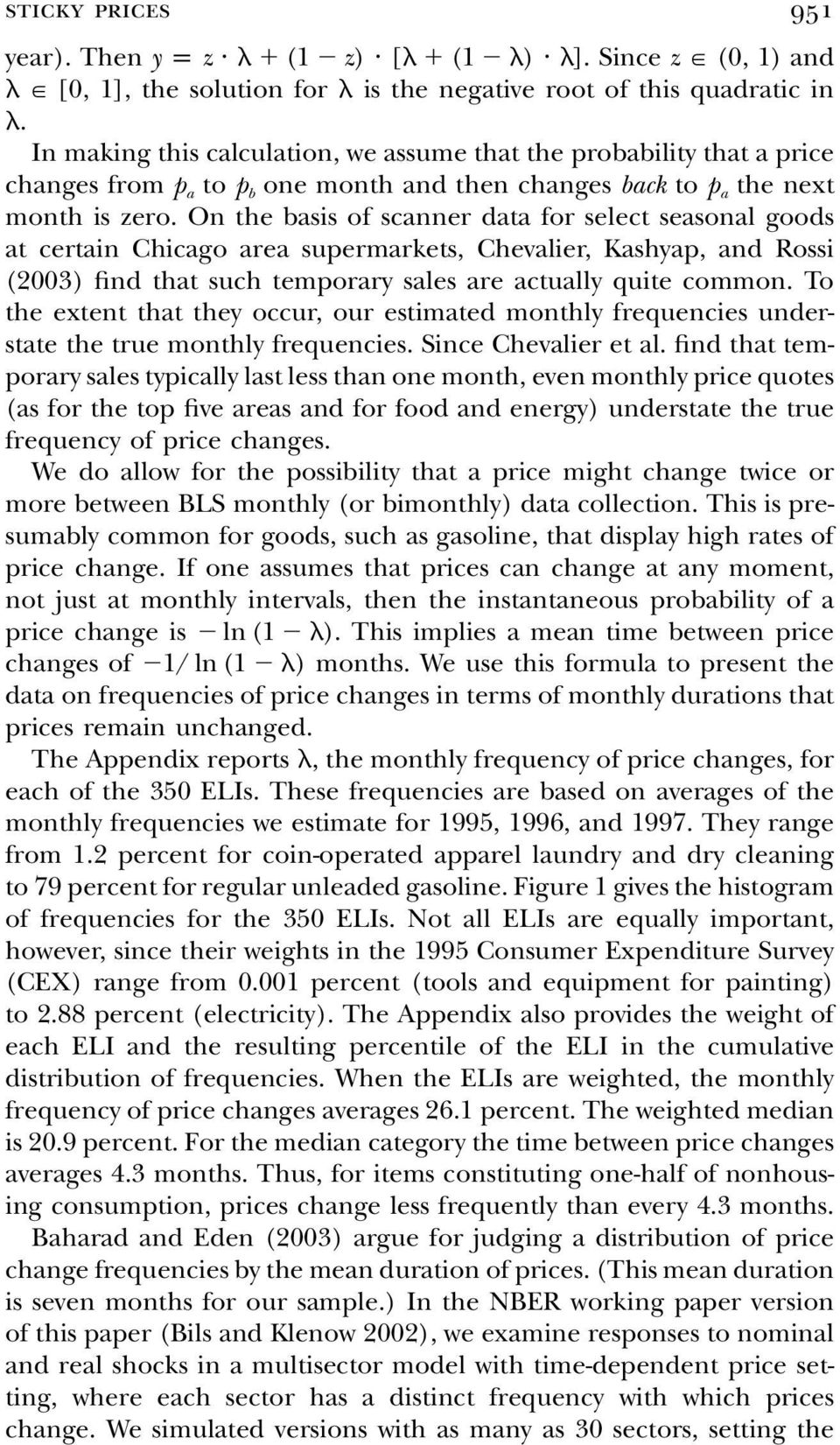 On the basis of scanner data for select seasonal goods at certain Chicago area supermarkets, Chevalier, Kashyap, and Rossi (2003) find that such temporary sales are actually quite common.