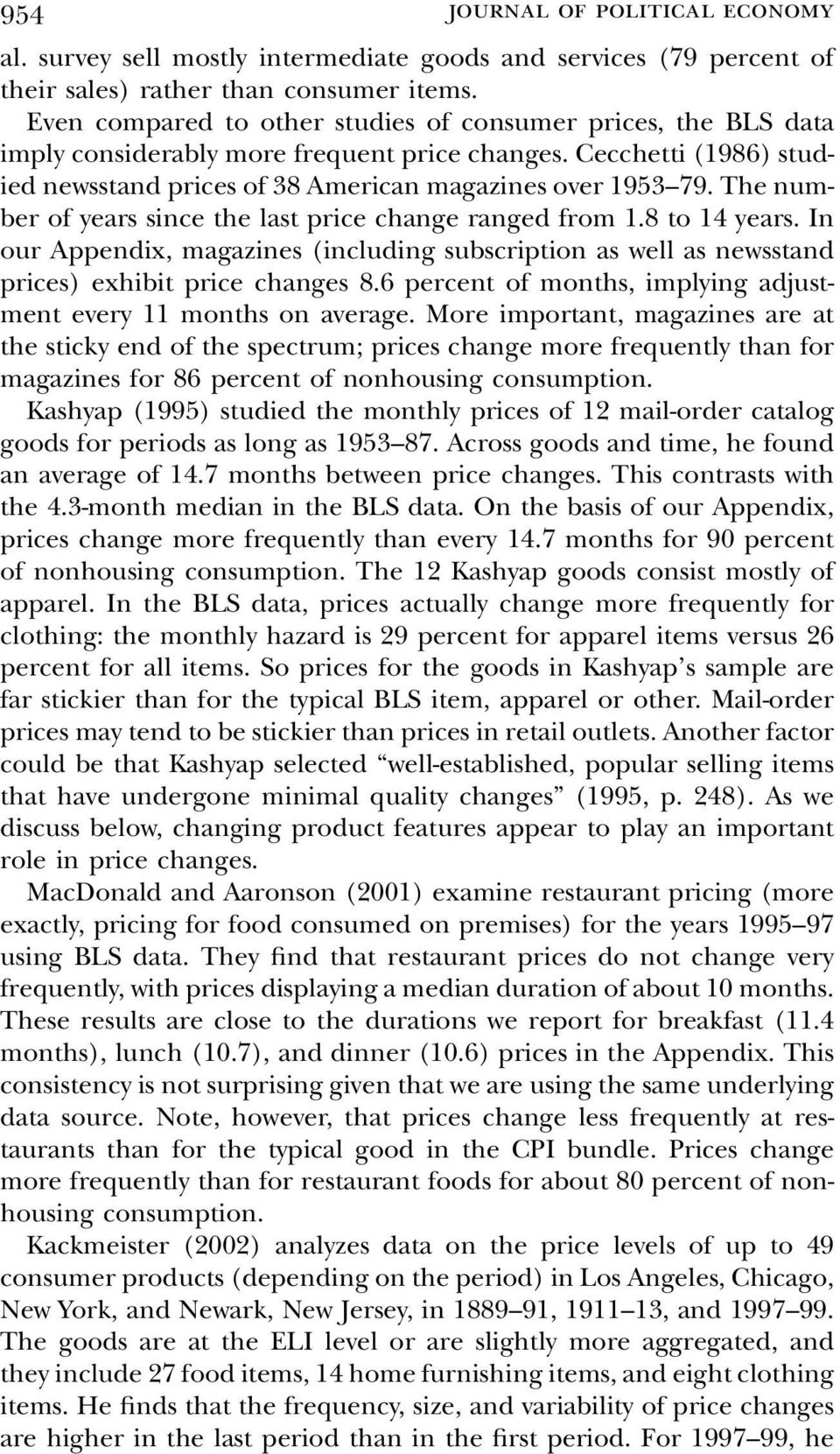 The number of years since the last price change ranged from 1.8 to 14 years. In our Appendix, magazines (including subscription as well as newsstand prices) exhibit price changes 8.
