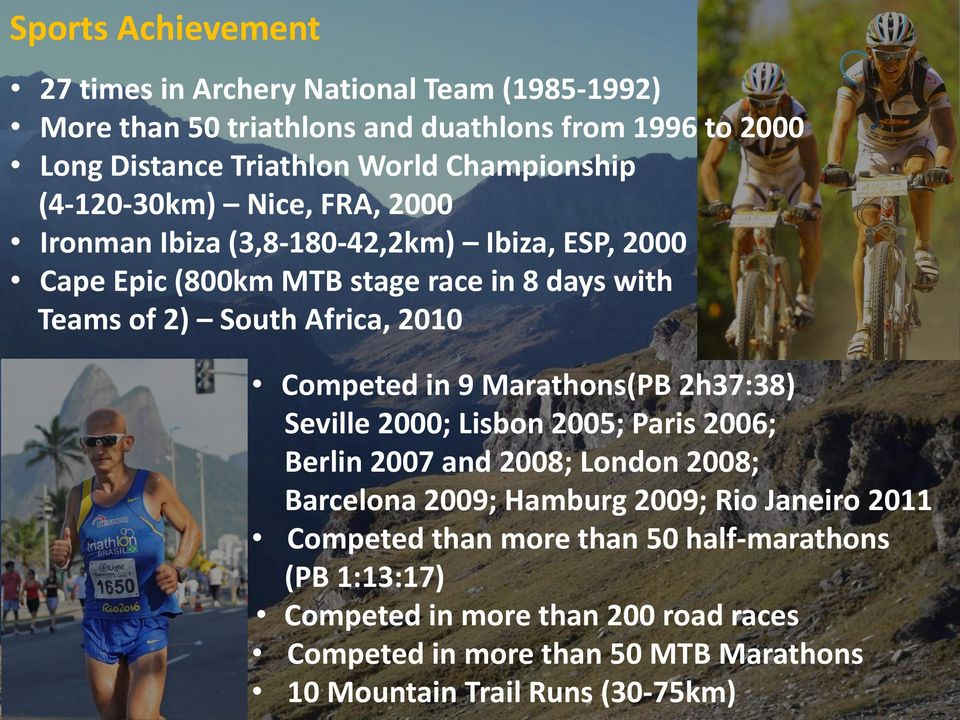 Africa, 2010 Competed in 9 Marathons(PB 2h37:38) Seville 2000; Lisbon 2005; Paris 2006; Berlin 2007 and 2008; London 2008; Barcelona 2009; Hamburg 2009; Rio