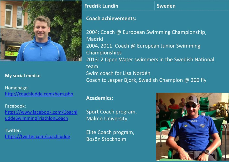 com/coachludde 2004: Coach @ European Swimming Championship, Madrid 2004, 2011: Coach @ European Junior Swimming Championships 2013: 2