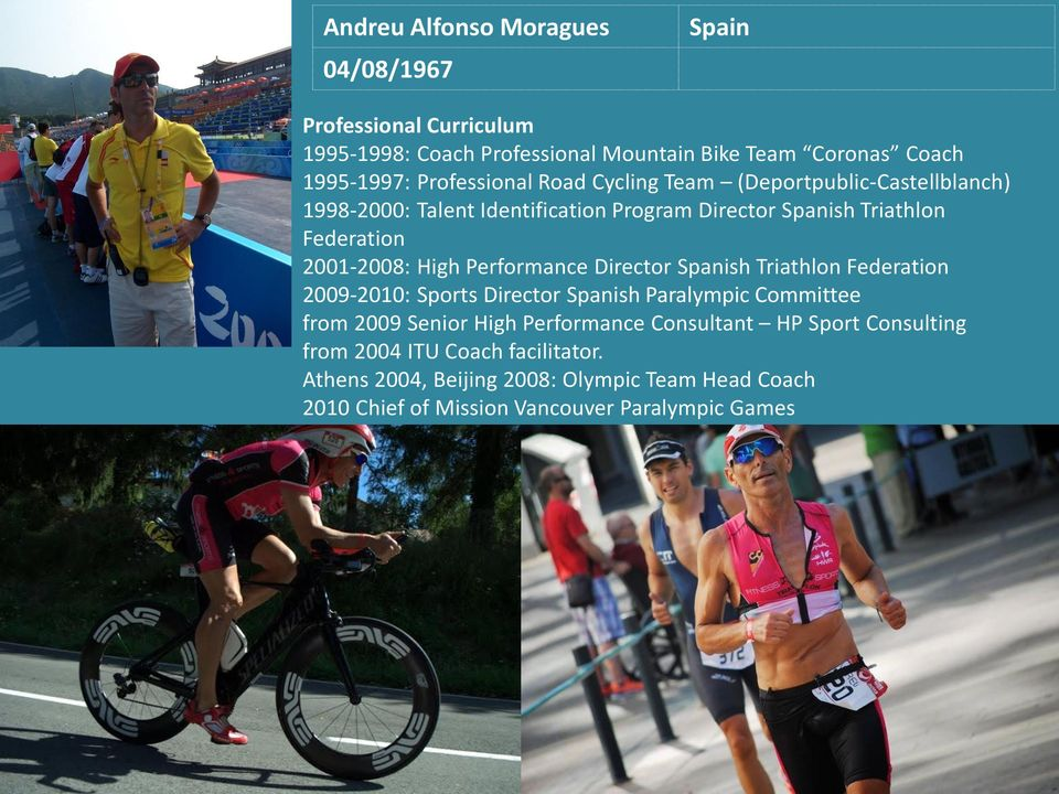 High Performance Director Spanish Triathlon Federation 2009-2010: Sports Director Spanish Paralympic Committee from 2009 Senior High Performance