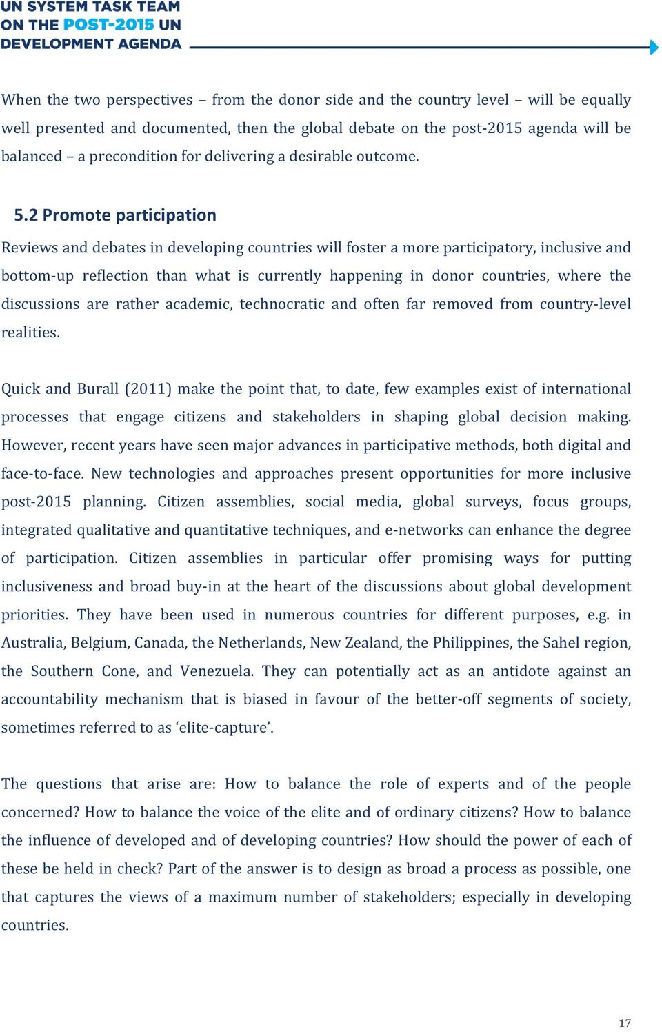 2 Promote participation Reviews and debates in developing countries will foster a more participatory, inclusive and bottom-up reflection than what is currently happening in donor countries, where the