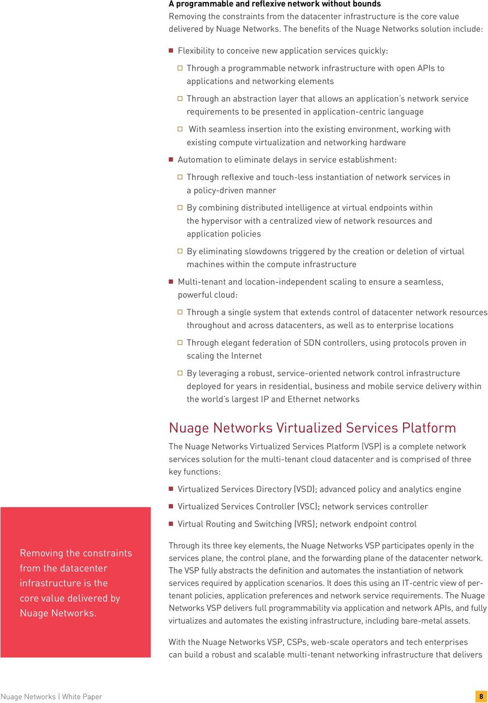 networking elements Through an abstraction layer that allows an application s network service requirements to be presented in application-centric language With seamless insertion into the existing