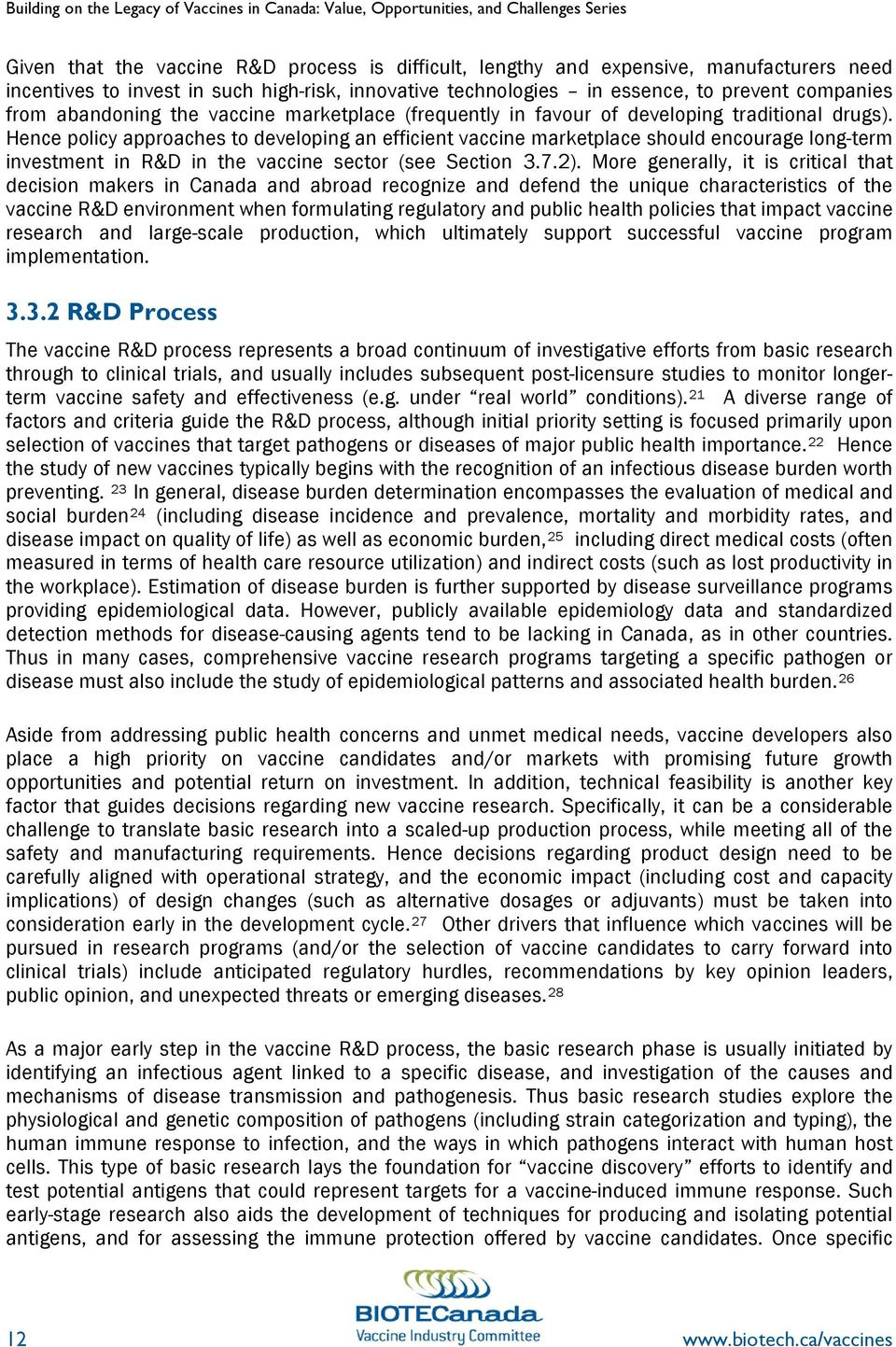 Hence policy approaches to developing an efficient vaccine marketplace should encourage long-term investment in R&D in the vaccine sector (see Section 3.7.2).