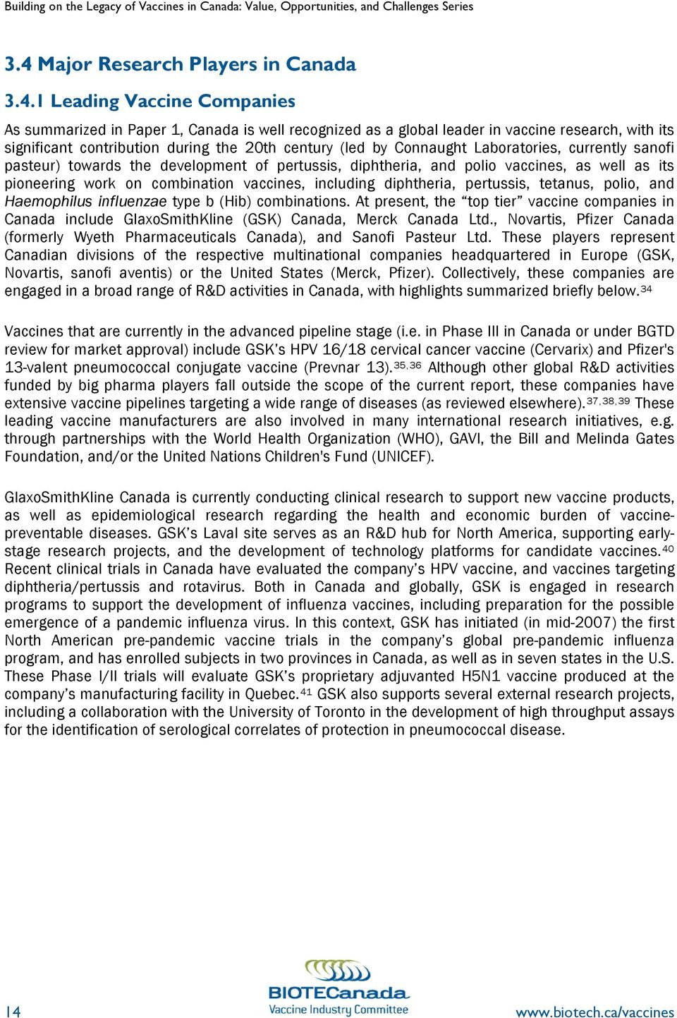 1 Leading Vaccine Companies As summarized in Paper 1, Canada is well recognized as a global leader in vaccine research, with its significant contribution during the 20th century (led by Connaught