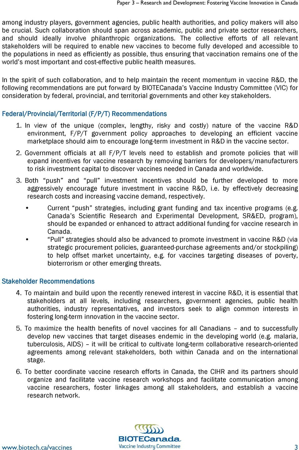The collective efforts of all relevant stakeholders will be required to enable new vaccines to become fully developed and accessible to the populations in need as efficiently as possible, thus