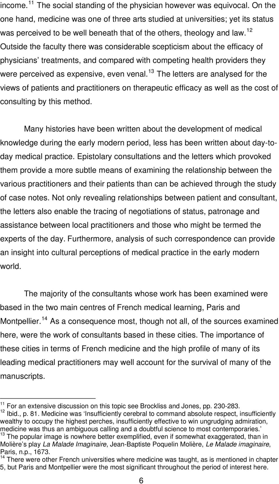 12 Outside the faculty there was considerable scepticism about the efficacy of physicians treatments, and compared with competing health providers they were perceived as expensive, even venal.