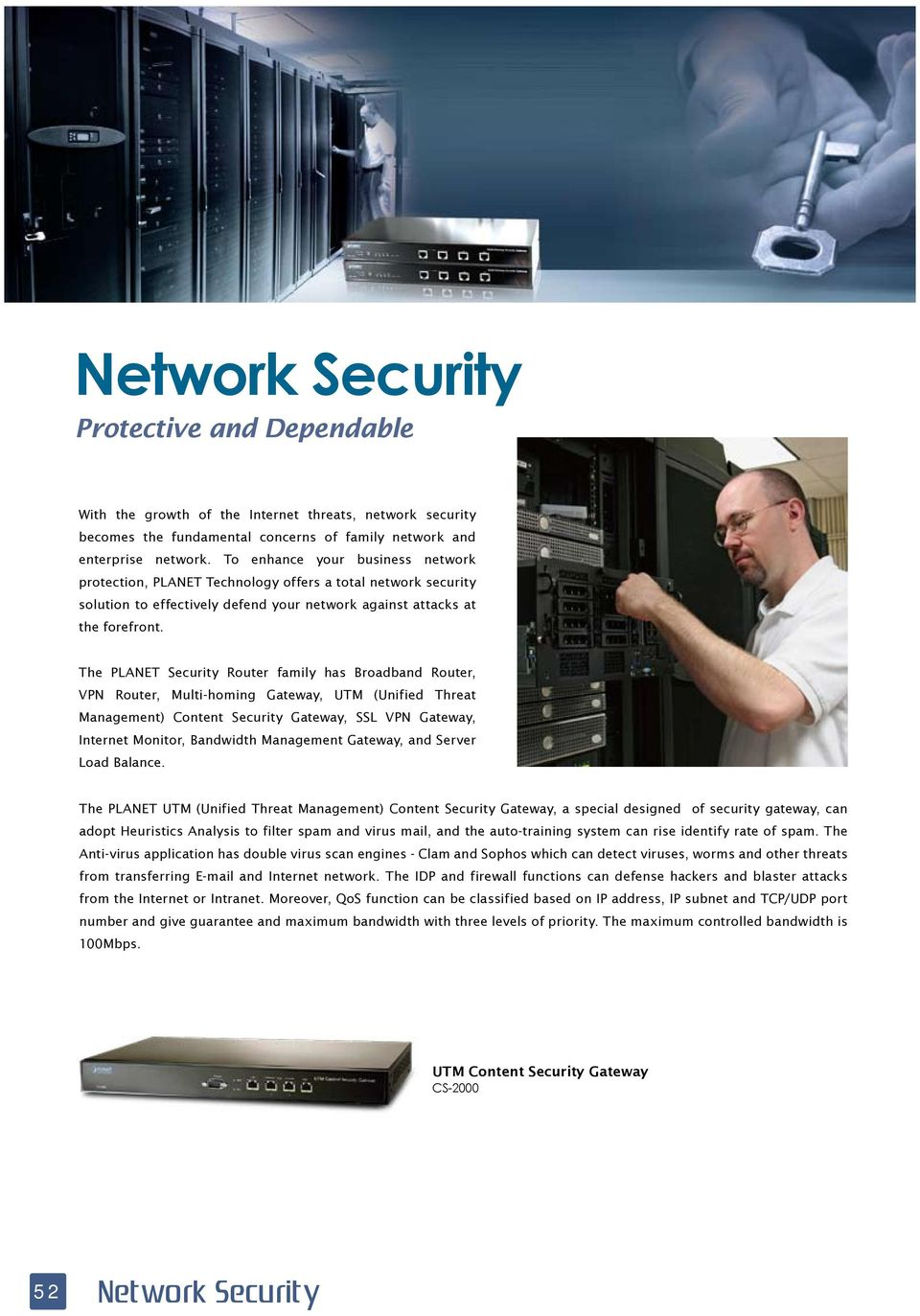 The PLANET Security Router family has, VPN Router, Multi-homing Gateway, UTM (Unified Threat Management) Content Security Gateway, SSL VPN Gateway, Internet Monitor, Bandwidth Management Gateway, and