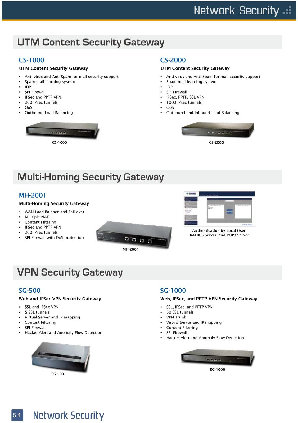 Multiple NAT IPSec and PPTP VPN 200 IPSec tunnels with DoS protection Authentication by Local User, RADIUS Server, and POP3 Server VPN Security Gateway SG-500 Web and IPSec VPN Security Gateway SSL