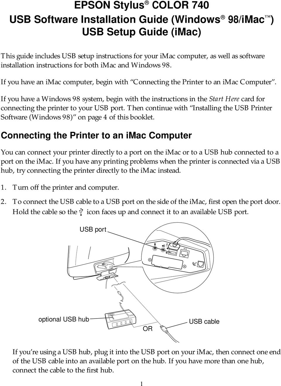 If you have a Windows 98 system, begin with the instructions in the Start Here card for connecting the printer to your USB port.