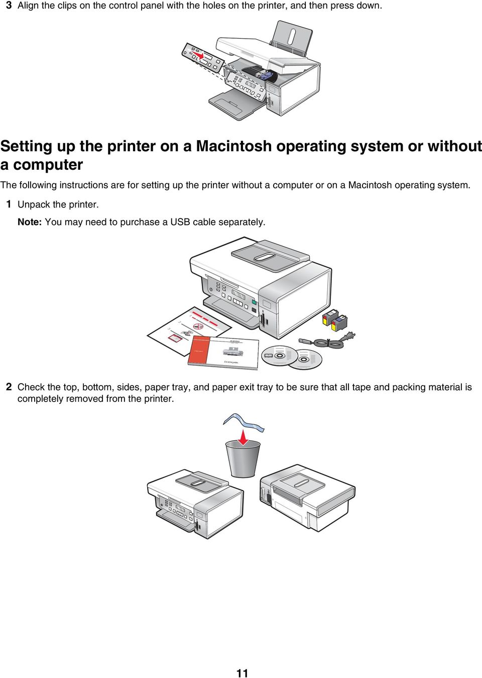 printer without a computer or on a Macintosh operating system. 1 Unpack the printer.